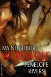 My Neighbor, the Werewolf - Penelope Rivers