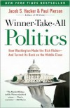 Winner-Take-All Politics: How Washington Made the Rich Richer--and Turned Its Back on the Middle Class - Jacob S. Hacker, Paul Pierson