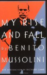 My Rise and Fall - Benito Mussolini, Max Ascoli, Richard Lamb, Richard Washburn Child