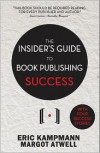 The Insider's Guide to Book Publishing Success - Eric Kampmann