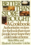 Better Than Store-Bought: A Cookbook Authoritative recipes for the foods that most people never knew they could make at home. - Helen Witty;Elizabeth Schneider Colchie