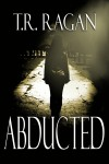 Abducted - T.R. Ragan