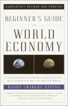 A Beginner's Guide to the World Economy: Eighty-one Basic Economic Concepts That Will Change the Way You See the World - Randy Charles Epping