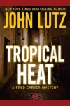 Tropical Heat: 1 (The Fred Carver Mysteries) - John Lutz