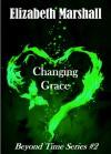 Changing Grace - Elizabeth   Marshall