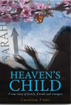 Heaven's Child, A true story of family, friends, and strangers - Caroline Flohr