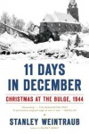 11 Days in December: Christmas at the Bulge, 1944 - Stanley Weintraub