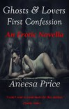 Ghosts & Lovers: First Confession - Aneesa Price