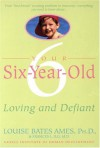 Your Six-Year-Old: Loving and Defiant - Frances L. Ilg, Frances L. Ilg
