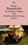 Die Goldenen Heiligen oder Columbus entdeckt Europa. Roman - Herbert Rosendorfer