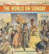 The World on Sunday: Graphic Art in Joseph Pulitzer's Newspaper, 1898-1911 - Nicholson Baker, Margaret Brentano