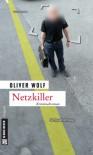 Netzkiller: Kriminalroman - Oliver Wolf
