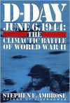 D-Day: June 6, 1944: The Climactic Battle of WWII - Stephen E. Ambrose