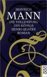 Die Vollendung Des Königs Henri Quatre - Heinrich Mann