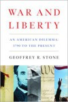 War and Liberty: An American Dilemma: 1790 to the Present - Geoffrey R. Stone