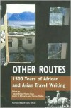 Other Routes: 1500 Years of African and Asian Travel Writing - Tabish Khair, Justin D. Edwards, Martin Leer, Hanna Ziadeh