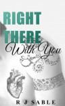 Right There with You (With You, #1) - R.J. Sable