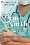 True North (Lost Boys and Love Letters, #1) - Bethany Brown,  Ashlyn Kane