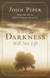 When the Darkness Will Not Lift: Doing What We Can While We Wait for God--and Joy - John Piper