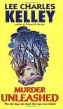 Murder Unleashed - Lee Charles Kelley