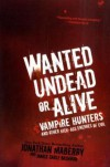 Wanted Undead or Alive: Vampire Hunters and Other Kick-Ass Enemies of Evil - Jonathan Maberry, Janice Gable Bashman