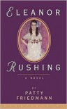 Eleanor Rushing: A Novel - Patty Friedmann