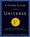 A User's Guide to the Universe: Surviving the Perils of Black Holes, Time Paradoxes, and Quantum Uncertainty - Dave Goldberg, Jeff Blomquist