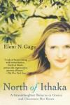 North of Ithaka: A Granddaughter Returns to Greece and Discovers Her Roots - Eleni N. Gage