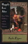 Happily Ever After: Fairy Tales, Children, and the Culture Industry - Jack Zipes