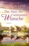 Das Haus der verlorenen Wünsche: Roman (German Edition) - Mia Löw