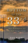 Bottom of the 33rd: Hope, Redemption, and Baseball's Longest Game - Dan Barry