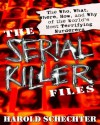 The Serial Killer Files: The Who, What, Where, How, and Why of the World's Most Terrifying Murderers - Harold Schechter