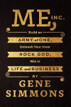 Me, Inc.: Build an Army of One, Unleash Your Inner Rock God, Win in Life and Business - Gene Simmons