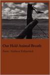 Our Held Animal Breath - Kathryn Kirkpatrick