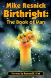 Birthright: The Book of Man - Mike Resnick