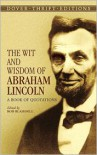 The Wit and Wisdom of Abraham Lincoln: A Book of Quotations - Abraham Lincoln, Bob Blaisdell