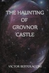 The Haunting of Grovnor Castle - Victor Bertolaccini