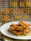 The New Portuguese Table: Exciting Flavors from Europe's Western Coast - David Leite, Nuno Correia