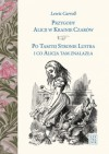 Przygody Alicji w Krainie Czarów. Po Tamtej Stronie Lustra i co Alicja tam znalazła - Lewis Carroll