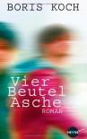 Vier Beutel Asche: Roman - Boris Koch