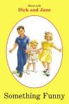 Something Funny (Read with Dick and Jane (Grosset & Dunlap Sagebrush)) - Grosset & Dunlap Inc.