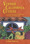 Vintage California Cuisine: 300 Recipes from the First Cookbooks Published in the Golden State - Mark Thompson