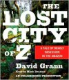 The Lost City of Z: A Tale of Deadly Obsession in the Amazon - Mark Deakins