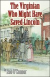 The Virginian Who Might Have Saved Lincoln - Bob O'Connor