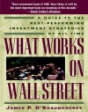 What Works on Wall Street: A Guide to the Best-Performing Investment Strategies of All Time - James P. O'Shaughnessy