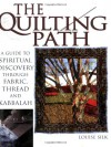 Quilting Path: A Guide to Spiritual Discovery Through Fabric, Thread and Kabbalah - Louise Silk
