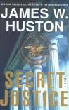 Secret Justice: A Novel - James W. Huston
