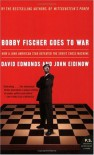 Bobby Fischer Goes to War : How A Lone American Star Defeated the Soviet Chess Machine - David Edmonds;John Eidinow