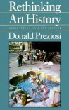 Rethinking Art History: Meditations on a Coy Science - Donald Preziosi