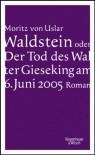 Waldstein, Oder, Der Tod Des Walter Gieseking Am 6. Juni 2005: Roman - Moritz von Uslar